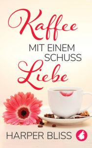 Kaffee mit einem Schuss Liebe von Harper Bliss